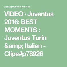 VIDEO › Juventus 2016: BEST MOMENTS : Juventus Turin & Italien - Clips#p78926