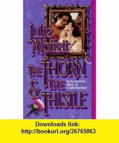 The Thorn  the Thistle (9780843942637) Julie Moffett , ISBN-10: 0843942630  , ISBN-13: 978-0843942637 ,  , tutorials , pdf , ebook , torrent , downloads , rapidshare , filesonic , hotfile , megaupload , fileserve
