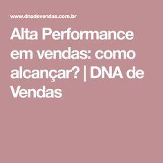 Alta Performance em vendas: como alcançar? | DNA de Vendas