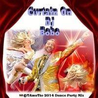 Curtain On DJ Bobo (TAmaTto 2014 Dance-House Mix) by TA maTto 2013 on SoundCloud