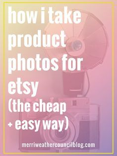 the cheap and easy way to take photos for etsy | the merriweather council blog