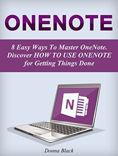 OneNote: 8 Easy Ways To Master OneNote. Discover How to Use OneNote for Getting Things Done (onenote, microsoft onenote, onenote 2010) by Donna Black http://www.amazon.com/dp/B0128AYH8U/ref=cm_sw_r_pi_dp_RWuSvb13A4T2Q