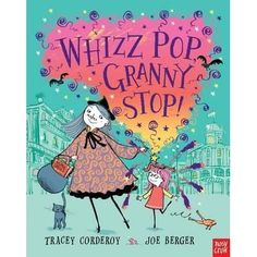 Whizz Pop Granny, Stop!-Tracey Corderoy 2013