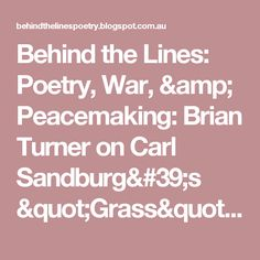 """Behind the Lines: Poetry, War, & Peacemaking: Brian Turner on Carl Sandburg's """"Grass"""" (from Poetry Daily)"""
