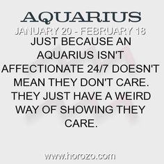 Fact about Aquarius: Just because an Aquarius isn't affectionate 24/7 doesn't mean they don't care. They just have a weird way of showing they care. #aquarius, #aquariusfact, #zodiac. More info here: www.horozo.com #chinesenumerologyhoroscopes