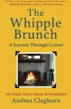 The Whipple Brunch: A Journey Through Cancer: the fears, tears, tiaras,& tornadoes Malachy Mccourt, Tornadoes, Brunch, Cancer, Journey, Suddenly, Lust, Author, Book