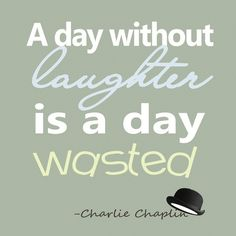 A day without laughter is a day wasted - Charlie Chaplin Quote Art Print by ColorCoDesigns Cute Quotes, Words Quotes, Great Quotes, Quotes To Live By, Funny Quotes, Smile Quotes, The Words, Great Words, Motivational Quotes