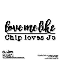Love Me Like Chip Loves Jo SVG EPS dxf png jpg digital