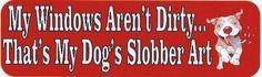 "10""x3"" My Windows Arent Dirty Dog Slobber Bumper Sticker stickers decals Decal"