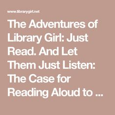 The Adventures of Library Girl: Just Read. And Let Them Just Listen: The Case for Reading Aloud to Students of All Ages