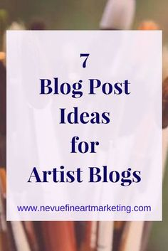 7 Blog Post Ideas for Artist Blogs. Stop putting your artist blog on the back-burner. Start writing and start selling more art.