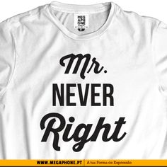 Mr Never right shirt