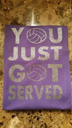 Check out this item in my Etsy shop https://www.etsy.com/listing/262446035/you-just-got-served-volleyball-t-shirt