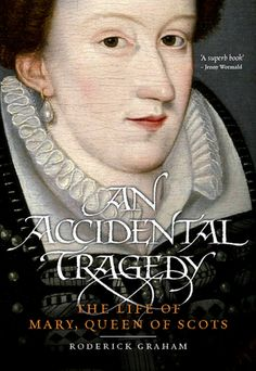 An Accidental Tragedy: The Life of Mary, Queen of Scots | An intriguing read for Women's History Month