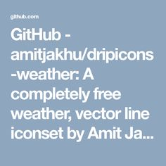 GitHub - amitjakhu/dripicons-weather: A completely free weather, vector line iconset by Amit Jakhu.