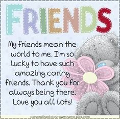 My friends mean the world to me. friends friend quote friend poem i love my friends friend greeting teddy bear My friends mean the world to me. friends friend quote friend poem i love my friends friend greeting teddy bear Special Friend Quotes, Sister Love Quotes, Friend Poems, Best Friend Quotes, Special Friends, Friend Sayings, Nephew Quotes, Cousin Quotes, Daughter Quotes