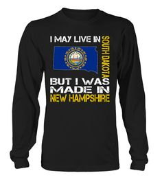 I May Live in South Dakota But I Was Made in New Hampshire State T-Shirt #MadeInNewHampshire