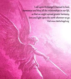 I call upon Archangel Chamuel to heal, harmonize and bless all the relationships in our life, so that we might spread greater harmony, love and light upon the earth wherever we go. Angel Guide, Angel Quotes, Angel Prayers, I Believe In Angels, Ange Demon, Tarot, Ascended Masters, Spiritus, Angels Among Us