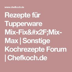 Rezepte für Tupperware Mix-Fix/Mix-Max | Sonstige Kochrezepte Forum | Chefkoch.de
