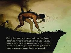 So True! People were created to be loved. Things were created to be used. The reason why the world is in chaos is because things are being loved and people are being used. Favorite Quotes, Best Quotes, Life Quotes, Life Sayings, Awesome Quotes, Attitude Quotes, Quotes Quotes, Flora Tristan, Hubert Reeves