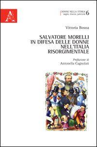 Salvatore Morelli in difesa delle donne nell'italia risorgimentale / Vittoria Bosna ; prefazione di Antonenella Cagnolati