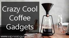 crazy cool coffee gadgets    Coffee Gadgets Of The Future    Coffee Trends    This is the craziest and the coolest coffee gadgets you can buy right now. A must have for any coffee lover out there.     Hi-Tech Coffee Gadgets  Coffee Gadgets 2017  Coffee Gadgets 2018