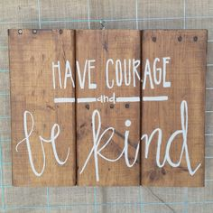 Have Courage & Be Kind wooden sign by TheJunkBarn on Etsy