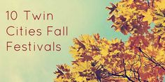 10 Twin Cities Fall Festivals -- Love them all!!!