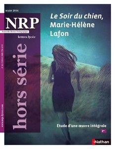 NRP Lycée n° hors série 22 : Etude d'une oeuvre intégrale 1re : Le soir du chien de Marie-Hélène Lafon.