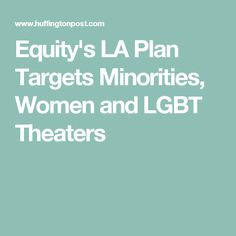 There has been a great deal of attention and controversy surrounding a plan by Actors Equity, the labor union representing stage actors, that wou. Labor Union, Music Theater, Lgbt, Target, Actors, How To Plan, Women, Target Audience, Actor