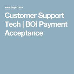 Customer Support Tech | BOI Payment Acceptance Customer Support, Acceptance, Content, Samsung, Tech, Amp, Technology, Customer Service