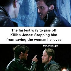 """The fastest way to piss off Killian Jones : stopping him from saving the woman he loves"" Yup..."