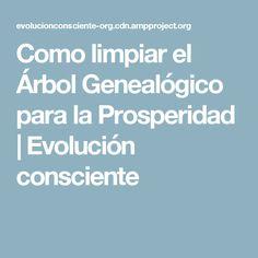 Como limpiar el Árbol Genealógico para la Prosperidad | Evolución consciente