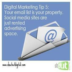 Digital Marketing Tip 5: Your email list is your property. Social media sites are just rented advertising space. www.shoutoutdigital.com