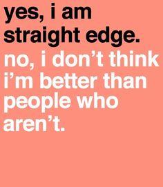 Yes, I am straight edge.