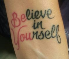 "My tattoo that will forever remind me to believe in myself and to be me. My mom always told me growing up to be you and I will always be thankful that she raised me that way. ""Believe in yourself"" and ""Be you"""