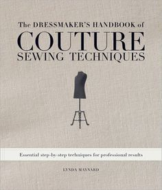 LEarn about couture sewing techniques with the Dressmaker's Handbook!