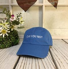 Vintage CAN YOU NOT Baseball Cap Low Profile Dad Hats Baseball Hat Embroidery Sky Blue/White Thread by TheHatConnection on Etsy https://www.etsy.com/listing/293705661/vintage-can-you-not-baseball-cap-low