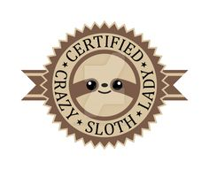 Certified Crazy Sloth Lady Design by Slothgirlart Click on the pic to find links to where it on Redbubble, Society6, and more!