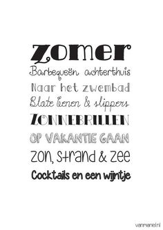 Zomer - - - Buy it at www. Words Quotes, Wise Words, Sayings, Quotes Quotes, Summer Decoration, Quotes About Everything, Dutch Quotes, Special Words, Quote Prints