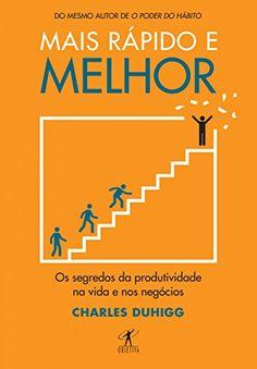 Amazon.com.br eBooks Kindle: Mais rápido e melhor: Os segredos da produtividade na vida e nos negócios, Charles Duhigg