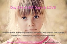 Day 214 of 365 Days to LOVE.  Children believe everything they hear connected with love and relationships.  Please don't make your negative experiences theirs.
