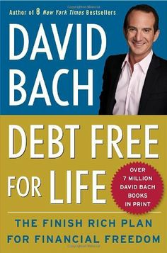 Debt Free For Life: The Finish Rich Plan for Financial Freedom by David Bach. $12.98. Author: David Bach. 288 pages. Publisher: Crown Business (December 28, 2010)