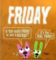 Hoops & YoYo - Friday mirage Happy Day Quotes, Good Morning Friends Quotes, Weekend Quotes, Its Friday Quotes, Friday Humor, Hoops And Yoyo, Tgif Fridays, Friday Pictures, Finally Friday