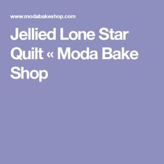 Jellied Lone Star Quilt « Moda Bake Shop