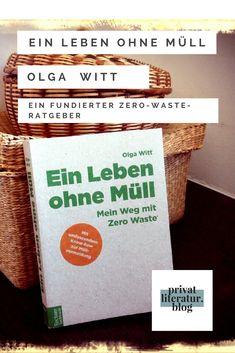 """Der Zero-Waste-Ratgeber """"Ein Leben ohne Müll - Mein Weg mit Zero Waste"""" von Olga Witt aus dem Tectum Verlag ist ein fundiertes Werk für Einsteiger, aber auch alle, die es genau wissen wollen. Auf meinem Blog Privatliteratur findest du eine Rezension und auch vergleichbare andere Ratgeber. Die Autorin ist Mitbegründerin eines Von """"Tante Olga, einem Zero Wast-Laden in Köln. Witt, Zero, Blog, Book Recommendations, Literature, Knowledge, Life, Blogging"""