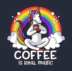 """""""Coffee Is Real Magic Unicorn Magical Rainbow"""" Posters by Nikolay Todorov . Buy 'Coffee Is Real Magic Unicorn Magical Rainbow' by Nikolay Todorov as a T-Shirt,"""