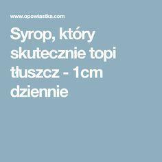 Syrop, który skutecznie topi tłuszcz - 1cm dziennie Health, Fitness, Slim, Health Care, Salud, Excercise, Health Fitness