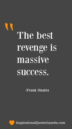 Inspirational Quote about Success and Revenge - Visit us at InspirationalQuotesGazette.com for the best inspirational quotes!