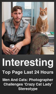 Top Interesting link on telezkope.com. With a score of 23604. --- Men And Cats: Photographer Challenges 'Crazy Cat Lady' Stereotype. --- #interesting --- Brought to you by telezkope.com - socially ranked goodness.